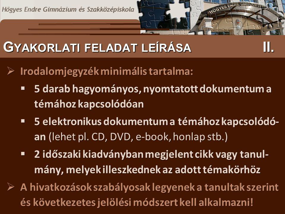 S ZÖVEGES DOKUMENTUMOK ELŐFORDULÁSA G YAKORLATI FELADAT LEÍRÁSA II.  Irodalomjegyzék minimális tartalma:  5 darab hagyományos, nyomtatott dokumentum