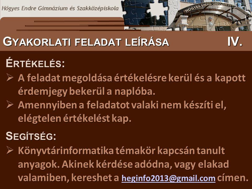 S ZÖVEGES DOKUMENTUMOK ELŐFORDULÁSA G YAKORLATI FELADAT LEÍRÁSA IV. É RTÉKELÉS :  A feladat megoldása értékelésre kerül és a kapott érdemjegy bekerül