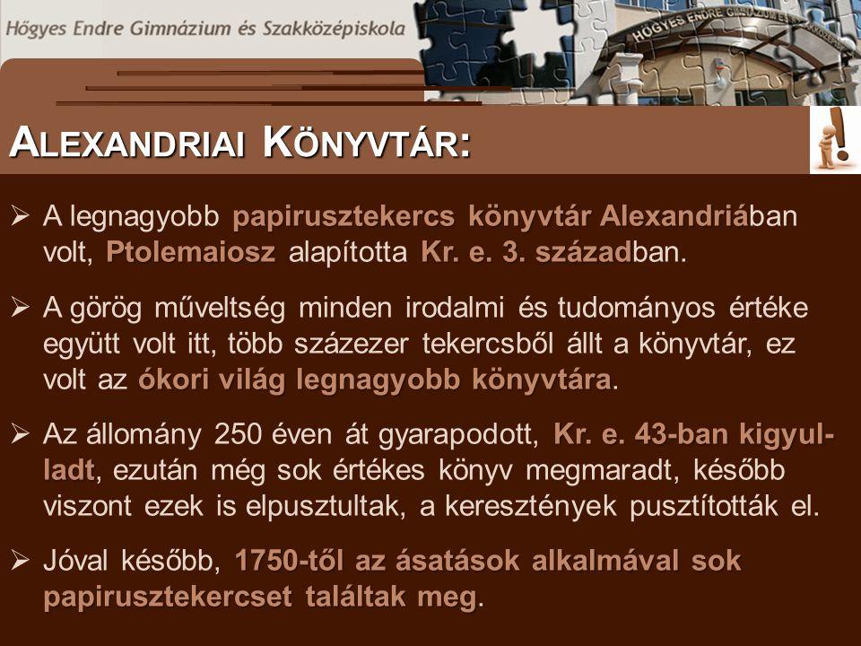 A LEXANDRIAI K ÖNYVTÁR : papirusztekercs könyvtár Alexandriá PtolemaioszKr. e. 3. század  A legnagyobb papirusztekercs könyvtár Alexandriában volt, P