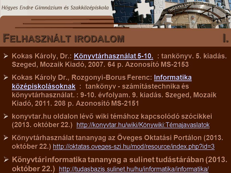  Kokas Károly, Dr.: Könyvtárhasználat 5-10. : tankönyv. 5. kiadás. Szeged, Mozaik Kiadó, 2007. 64 p. Azonosító MS-2153 Könyvtárhasználat 5-10.Könyvtá