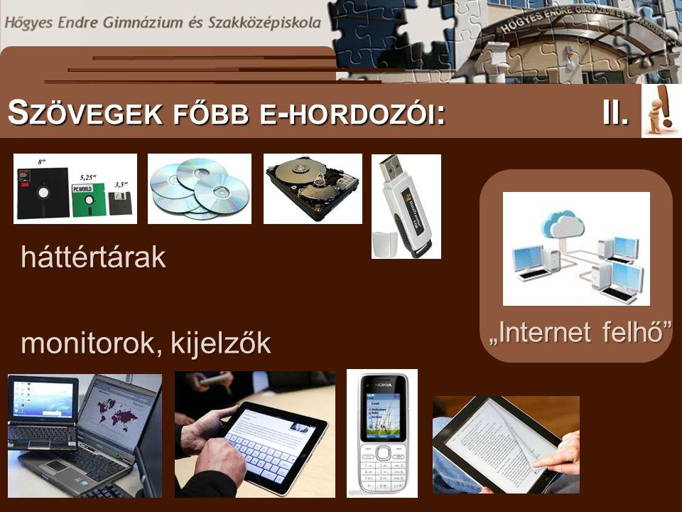"""S ZÖVEGES DOKUMENTUMOK ELŐFORDULÁSA S ZÖVEGEK FŐBB E - HORDOZÓI :II. monitorok, kijelzők háttértárak """"Internet felhő"""""""