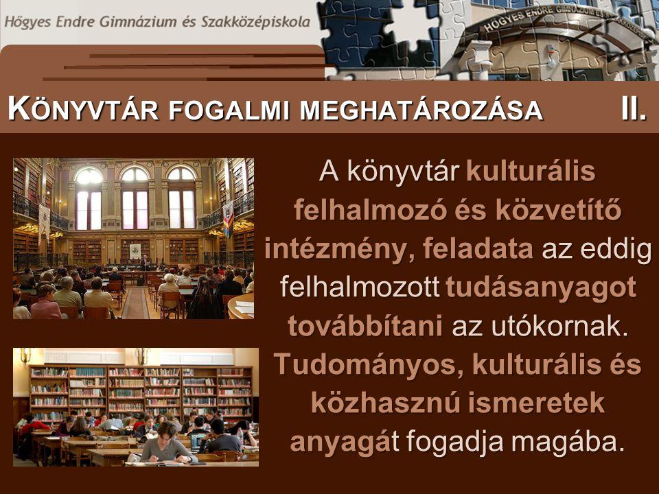 S ZÖVEGES DOKUMENTUMOK ELŐFORDULÁSA A könyvtár kulturális felhalmozó és közvetítő intézmény, feladata az eddig felhalmozott tudásanyagot továbbítani a