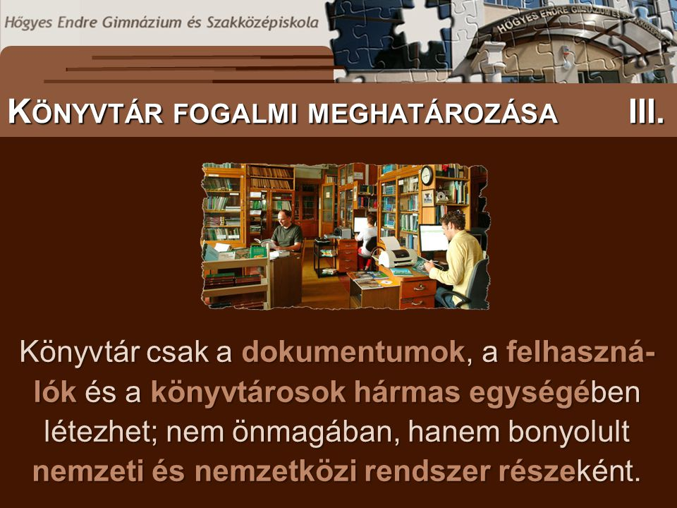 S ZÖVEGES DOKUMENTUMOK ELŐFORDULÁSA Könyvtár csak a dokumentumok, a felhaszná- lók és a könyvtárosok hármas egységében létezhet; nem önmagában, hanem bonyolult nemzeti és nemzetközi rendszer részeként.