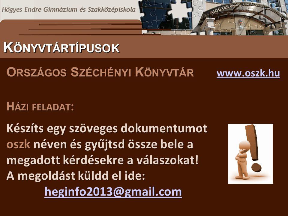 O RSZÁGOS S ZÉCHÉNYI K ÖNYVTÁR www.oszk.hu www.oszk.hu S ZÖVEGES DOKUMENTUMOK ELŐFORDULÁSA K ÖNYVTÁRTÍPUSOK H ÁZI FELADAT : Készíts egy szöveges dokumentumot oszk néven és gyűjtsd össze bele a megadott kérdésekre a válaszokat.