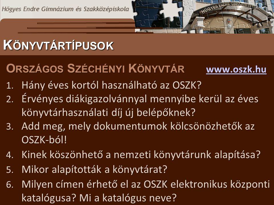 O RSZÁGOS S ZÉCHÉNYI K ÖNYVTÁR www.oszk.hu www.oszk.hu S ZÖVEGES DOKUMENTUMOK ELŐFORDULÁSA K ÖNYVTÁRTÍPUSOK 1. Hány éves kortól használható az OSZK? 2
