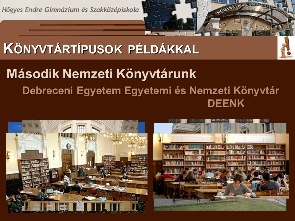 Második Nemzeti Könyvtárunk Debreceni Egyetem Egyetemi és Nemzeti Könyvtár DEENK S ZÖVEGES DOKUMENTUMOK ELŐFORDULÁSA K ÖNYVTÁRTÍPUSOK PÉLDÁKKAL
