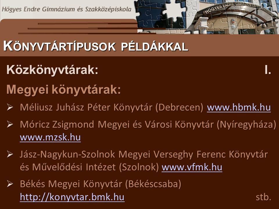 Megyei könyvtárak:  Méliusz Juhász Péter Könyvtár (Debrecen) www.hbmk.hu www.hbmk.hu  Móricz Zsigmond Megyei és Városi Könyvtár (Nyíregyháza) www.mz