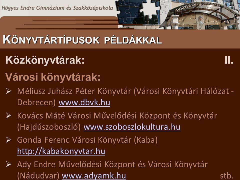 Városi könyvtárak:  Méliusz Juhász Péter Könyvtár (Városi Könyvtári Hálózat - Debrecen) www.dbvk.hu www.dbvk.hu  Kovács Máté Városi Művelődési Közpo