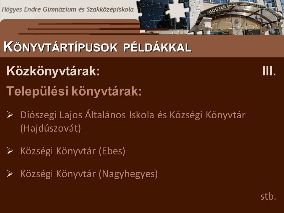 Települési könyvtárak:  Diószegi Lajos Általános Iskola és Községi Könyvtár (Hajdúszovát)  Községi Könyvtár (Ebes)  Községi Könyvtár (Nagyhegyes) stb.