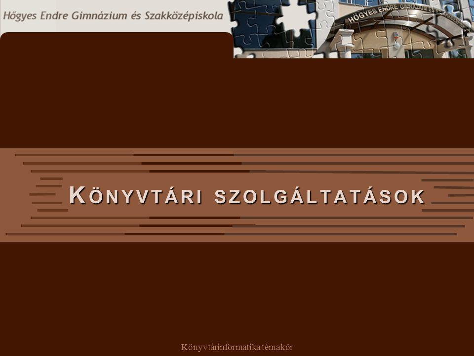 Könyvtárinformatika témakör K ÖNYVTÁRI SZOLGÁLTATÁSOK K ÖNYVTÁRI SZOLGÁLTATÁSOK