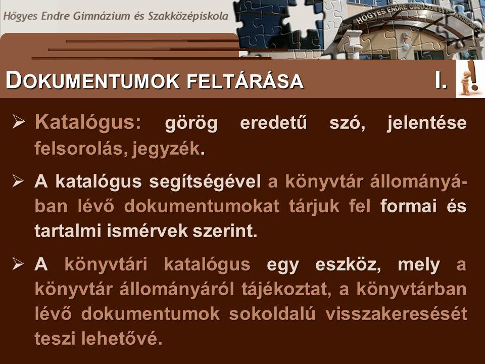  Katalógus: görög eredetű szó, jelentése felsorolás, jegyzék.  A katalógus segítségével a könyvtár állományá- ban lévő dokumentumokat tárjuk fel for