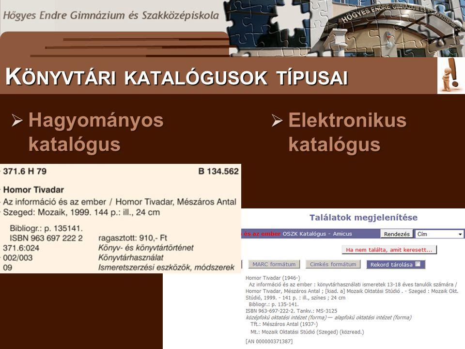 S ZÖVEGES DOKUMENTUMOK ELŐFORDULÁSA  Hagyományos katalógus 58 K ÖNYVTÁRI KATALÓGUSOK TÍPUSAI  Elektronikus katalógus
