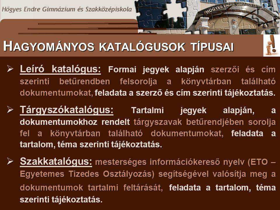  Leíró katalógus: Formai jegyek alapján szerzői és cím szerinti betűrendben felsorolja a könyvtárban található dokumentumokat, feladata a szerző és c