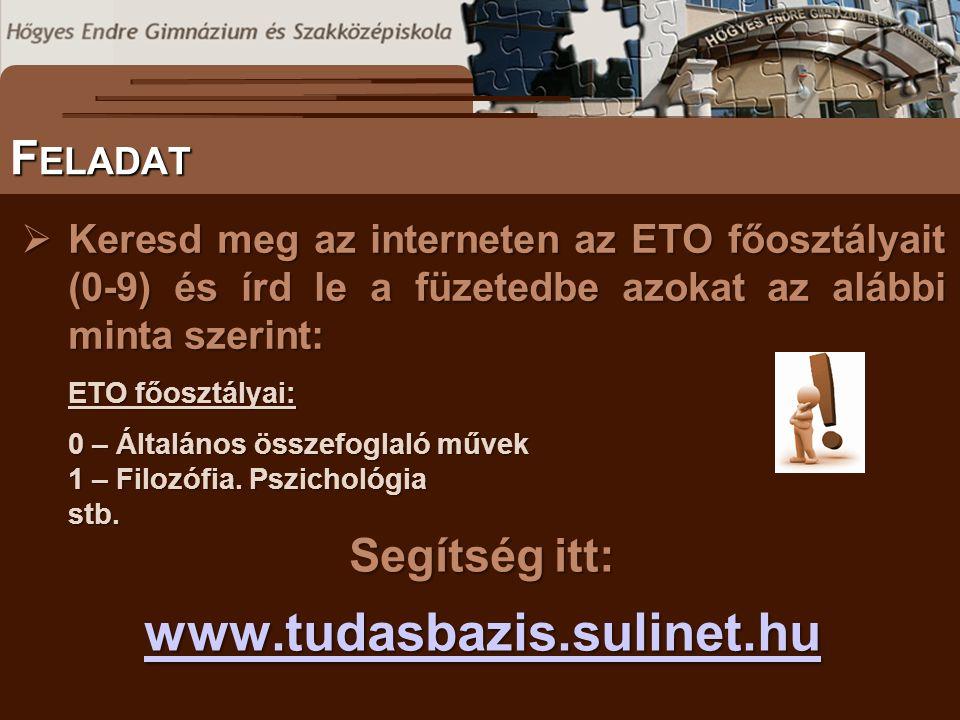  Keresd meg az interneten az ETO főosztályait (0-9) és írd le a füzetedbe azokat az alábbi minta szerint: ETO főosztályai: 0 – Általános összefoglaló