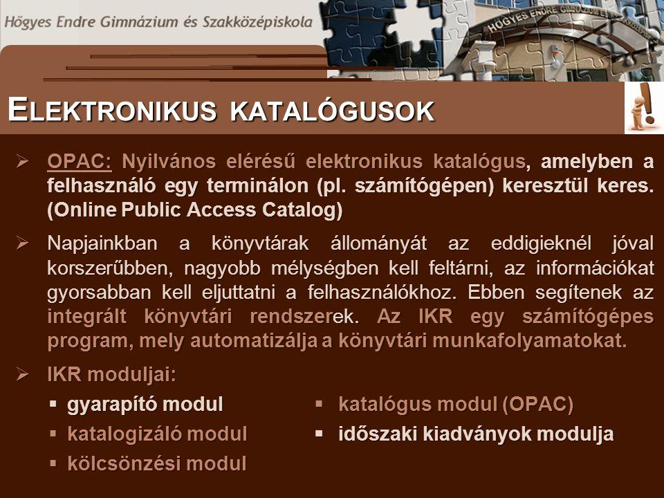  OPAC: Nyilvános elérésű elektronikus katalógus, amelyben a felhasználó egy terminálon (pl.