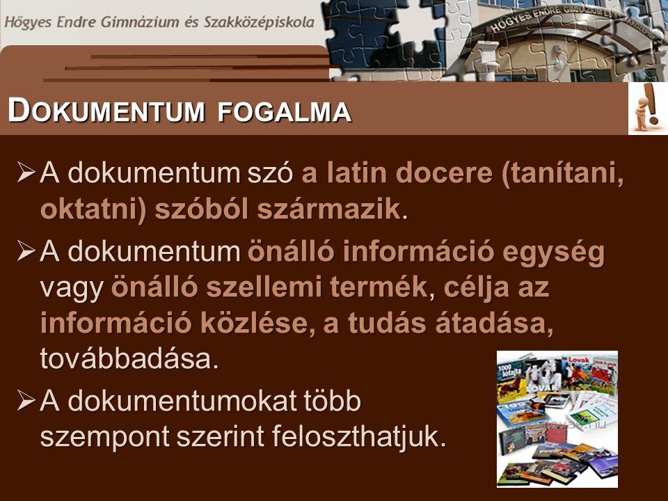 S ZÖVEGES DOKUMENTUMOK ELŐFORDULÁSA  A dokumentum szó a latin docere (tanítani, oktatni) szóból származik.  A dokumentum önálló információ egység va