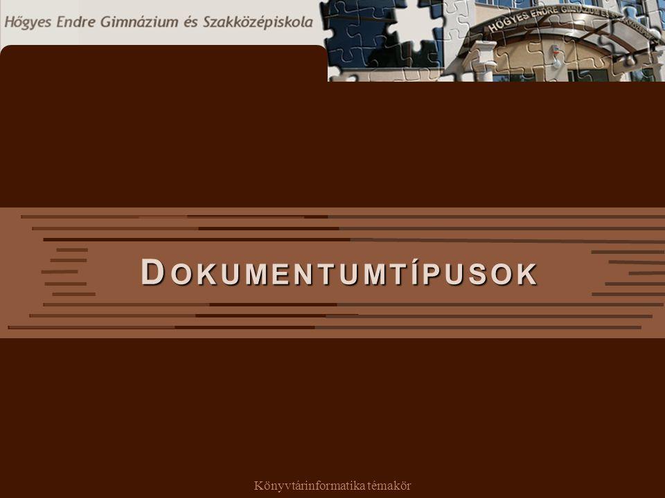 Könyvtárinformatika témakör D OKUMENTUMTÍPUSOK D OKUMENTUMTÍPUSOK