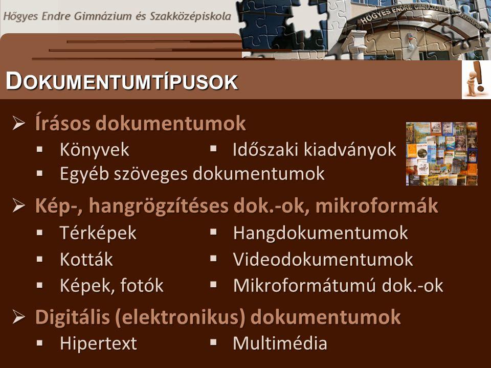  Írásos dokumentumok  Könyvek  Időszaki kiadványok  Egyéb szöveges dokumentumok  Kép-, hangrögzítéses dok.-ok, mikroformák  Térképek  Hangdokumentumok  Kották  Videodokumentumok  Képek, fotók  Mikroformátumú dok.-ok  Digitális (elektronikus) dokumentumok  Hipertext  Multimédia S ZÖVEGES DOKUMENTUMOK ELŐFORDULÁSA D OKUMENTUMTÍPUSOK