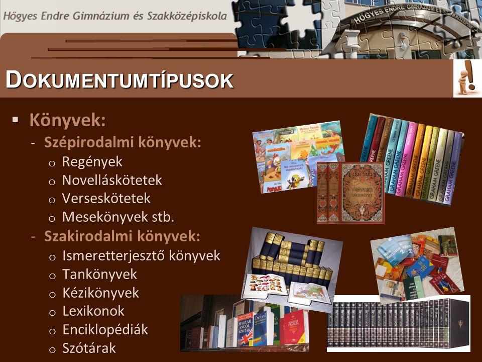  Könyvek: - Szépirodalmi könyvek: o Regények o Novelláskötetek o Verseskötetek o Mesekönyvek stb.