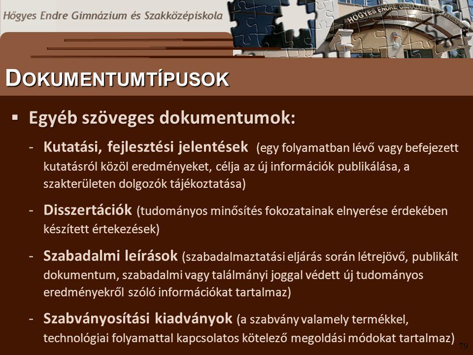  Egyéb szöveges dokumentumok: -Kutatási, fejlesztési jelentések (egy folyamatban lévő vagy befejezett kutatásról közöl eredményeket, célja az új info