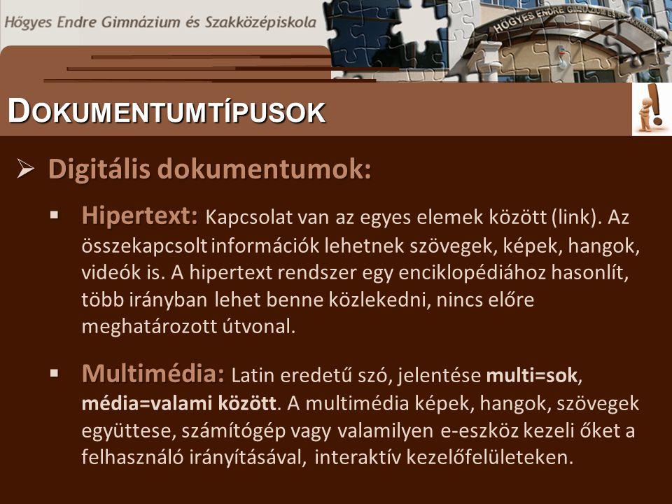 Digitális dokumentumok:  Hipertext:  Hipertext: Kapcsolat van az egyes elemek között (link). Az összekapcsolt információk lehetnek szövegek, képek