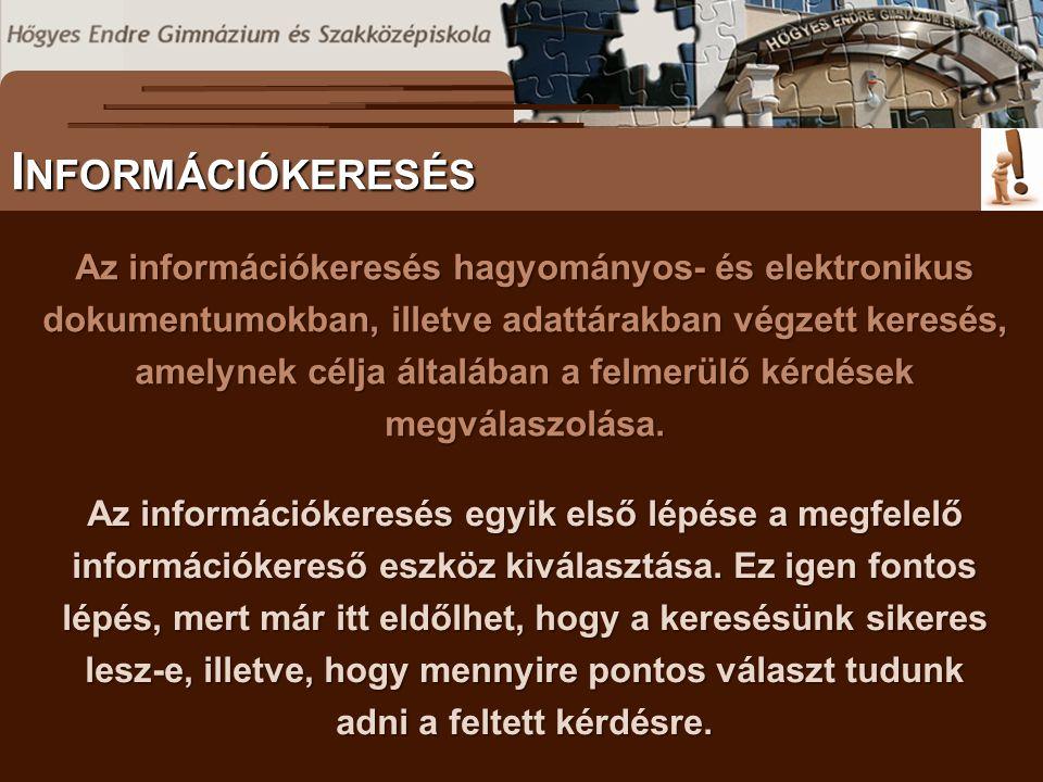 Az információkeresés hagyományos- és elektronikus dokumentumokban, illetve adattárakban végzett keresés, amelynek célja általában a felmerülő kérdések