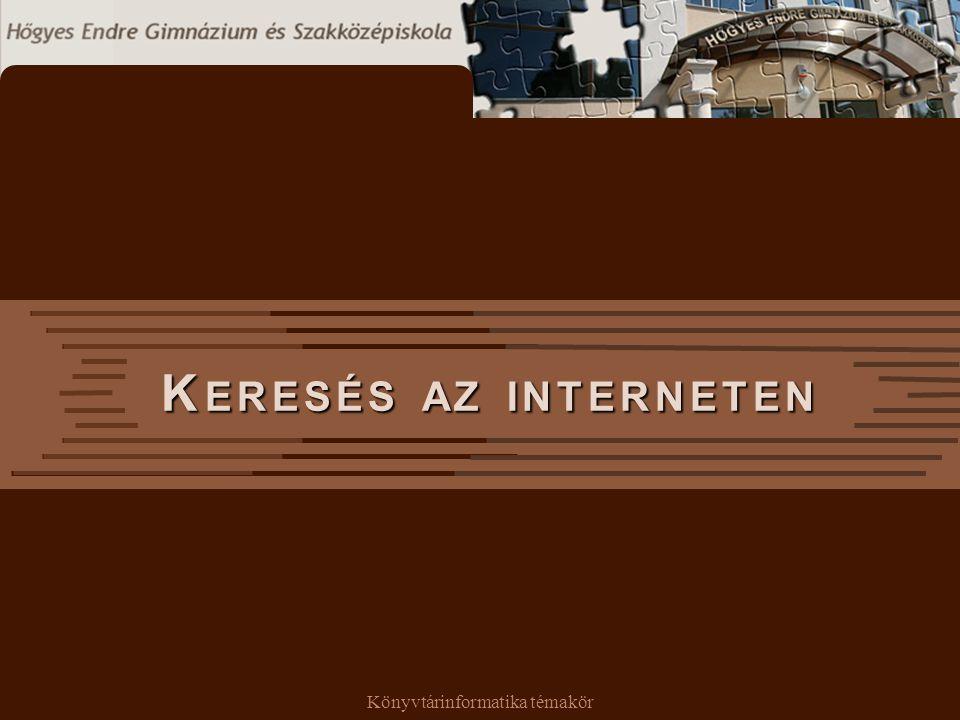Könyvtárinformatika témakör K ERESÉS AZ INTERNETEN K ERESÉS AZ INTERNETEN