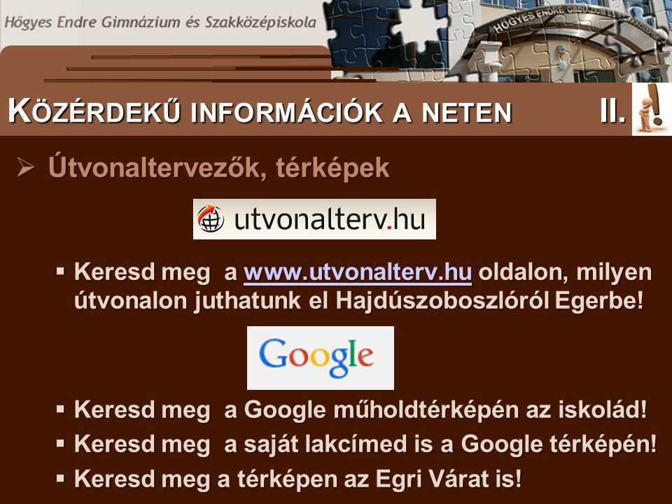  Útvonaltervezők, térképek  Keresd meg a www.utvonalterv.hu oldalon, milyen útvonalon juthatunk el Hajdúszoboszlóról Egerbe! www.utvonalterv.hu  Ke