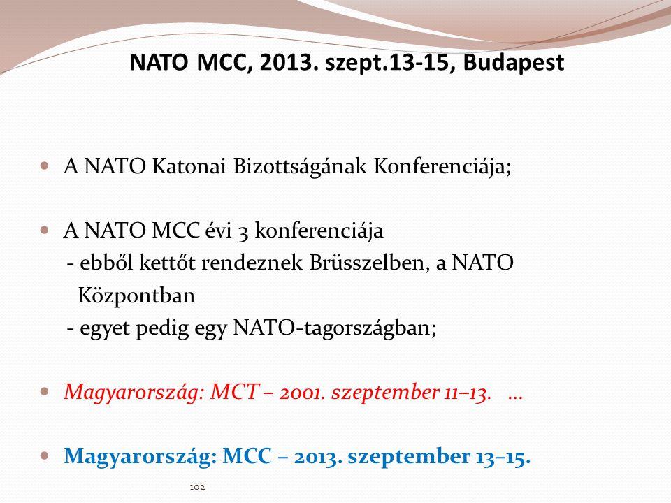 NATO MCC, 2013. szept.13-15, Budapest  A NATO Katonai Bizottságának Konferenciája;  A NATO MCC évi 3 konferenciája - ebből kettőt rendeznek Brüsszel