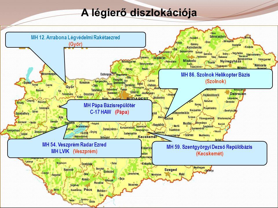 A légierő diszlokációja MH 12. Arrabona Légvédelmi Rakétaezred (Győr) MH 59. Szentgyörgyi Dezső Repülőbázis (Kecskemét) MH 86. Szolnok Helikopter Bázi