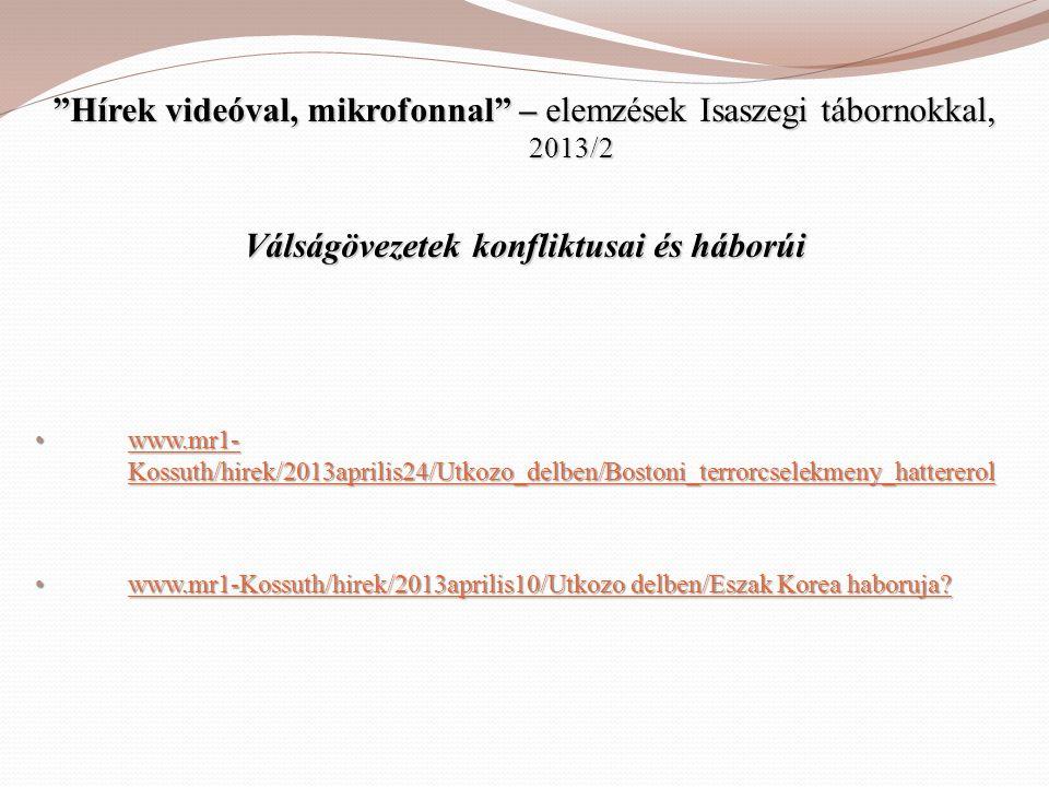 """""""Hírek videóval, mikrofonnal"""" – elemzések Isaszegi tábornokkal, 2013/2 Válságövezetek konfliktusai és háborúi • www.mr1- Kossuth/hirek/2013aprilis24/U"""