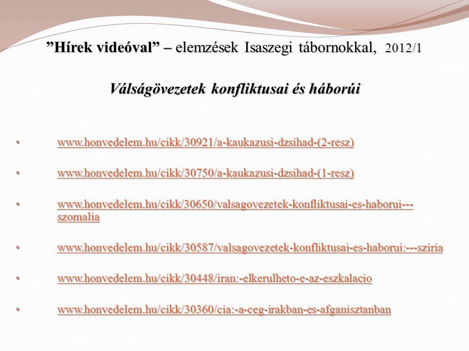 """""""Hírek videóval"""" – elemzések Isaszegi tábornokkal, 2012/1 Válságövezetek konfliktusai és háborúi • www.honvedelem.hu/cikk/30921/a-kaukazusi-dzsihad-(2"""