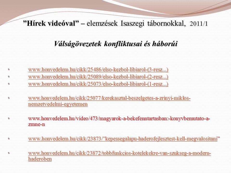 """""""Hírek videóval"""" – elemzések Isaszegi tábornokkal, 2011/1 Válságövezetek konfliktusai és háborúi • www.honvedelem.hu/cikk/25486/elso-kezbol-libiarol-("""