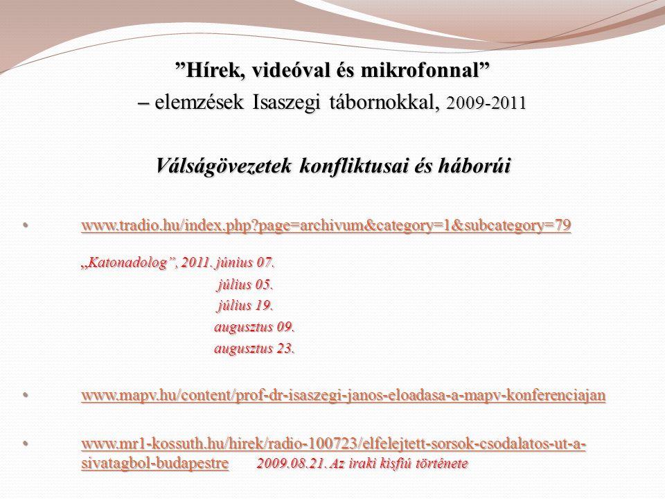 """""""Hírek, videóval és mikrofonnal"""" – elemzések Isaszegi tábornokkal, 2009-2011 Válságövezetek konfliktusai és háborúi • www.tradio.hu/index.php?page=arc"""