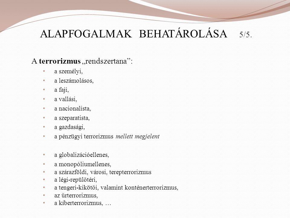 """ALAPFOGALMAK BEHATÁROLÁSA 5/5. A terrorizmus """"rendszertana"""": • a személyi, • a leszámolásos, • a faji, • a vallási, • a nacionalista, • a szeparatista"""