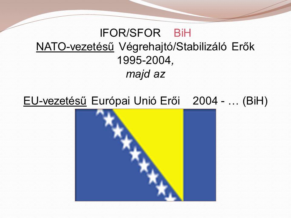 IFOR/SFOR BiH NATO-vezetésű Végrehajtó/Stabilizáló Erők 1995-2004, majd az EU-vezetésű Európai Unió Erői 2004 - … (BiH)