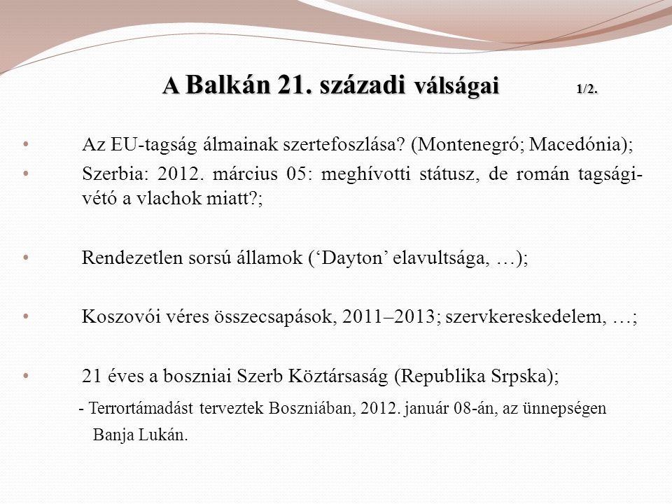 A Balkán 21. századi válságai 1/2. A Balkán 21. századi válságai 1/2. • Az EU-tagság álmainak szertefoszlása? (Montenegró; Macedónia); • Szerbia: 2012