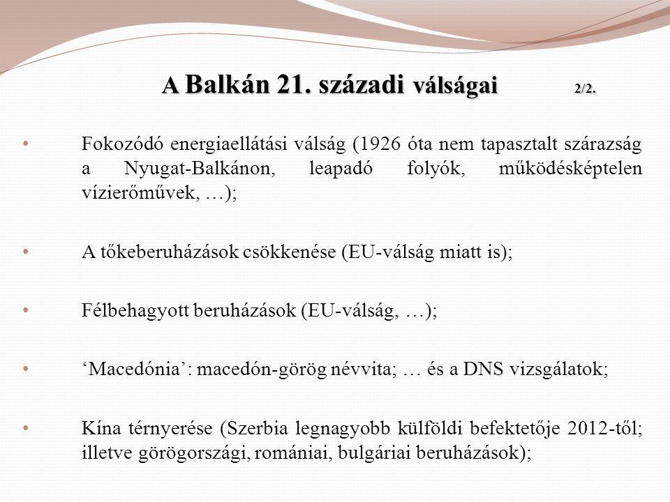 A Balkán 21. századi válságai 2/2. A Balkán 21. századi válságai 2/2. • Fokozódó energiaellátási válság (1926 óta nem tapasztalt szárazság a Nyugat-Ba