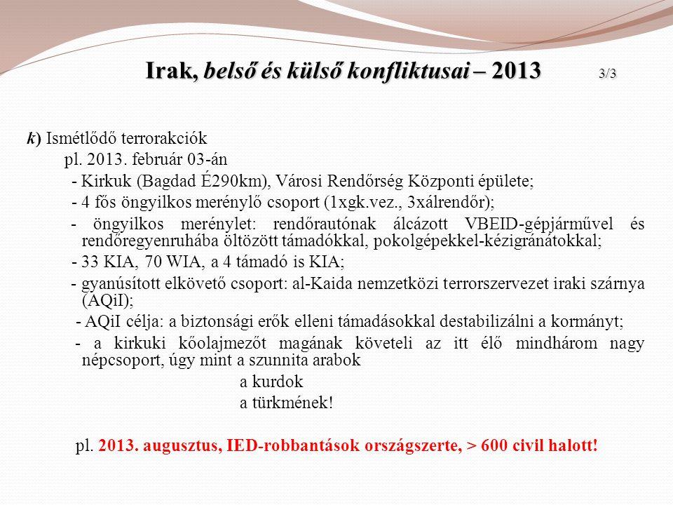 Irak, belső és külső konfliktusai – 2013 3/3 Irak, belső és külső konfliktusai – 2013 3/3 k) Ismétlődő terrorakciók pl. 2013. február 03-án - Kirkuk (