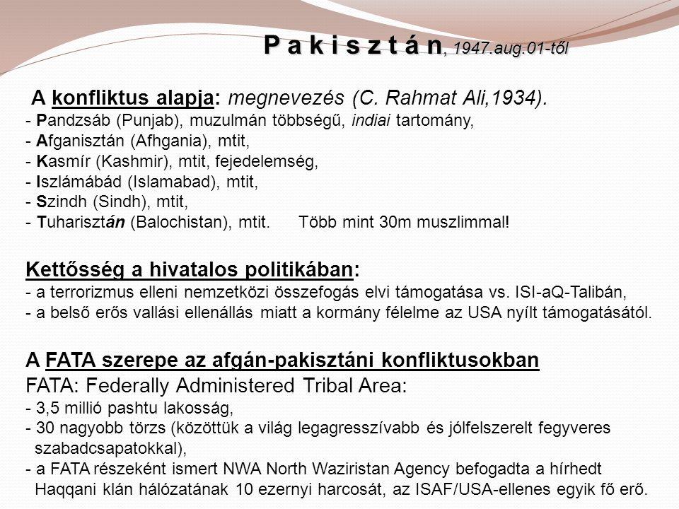 P a k i s z t á n, 1947.aug.01-től P a k i s z t á n, 1947.aug.01-től A konfliktus alapja: megnevezés (C. Rahmat Ali,1934). - Pandzsáb (Punjab), muzul
