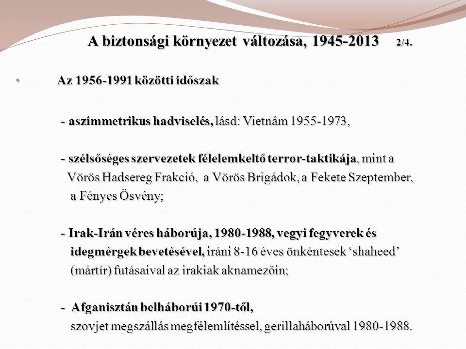 A biztonsági környezet változása, 1945-2013 2/4. A biztonsági környezet változása, 1945-2013 2/4. • Az 1956-1991 közötti időszak - aszimmetrikus hadvi