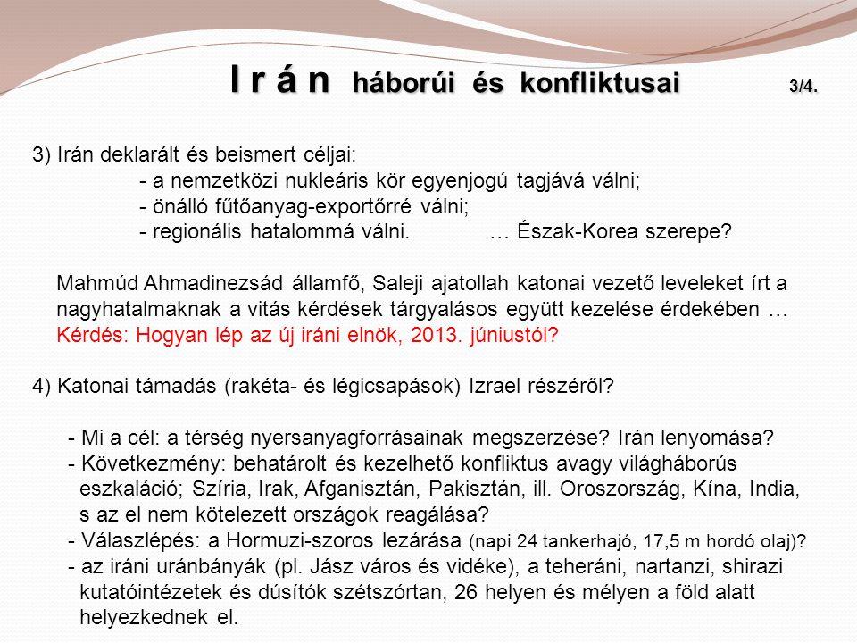 I r á n háborúi és konfliktusai 3/4. I r á n háborúi és konfliktusai 3/4. 3) Irán deklarált és beismert céljai: - a nemzetközi nukleáris kör egyenjogú