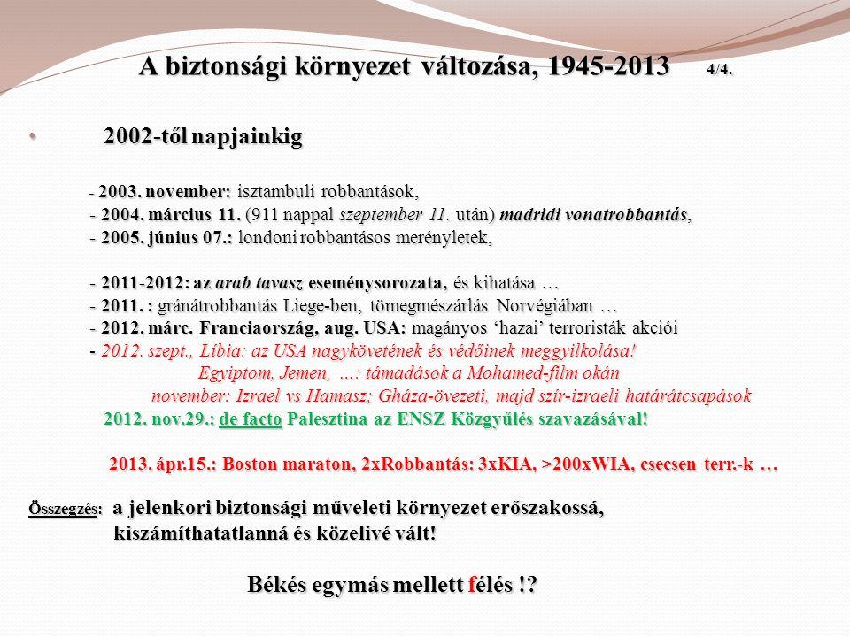 A biztonsági környezet változása, 1945-2013 4/4. A biztonsági környezet változása, 1945-2013 4/4. • 2002-től napjainkig - 2003. november: isztambuli r