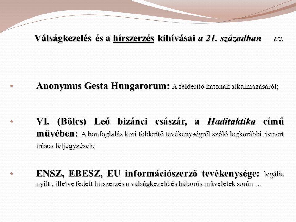 Válságkezelés és a hírszerzés kihívásai a 21. században 1/2. Válságkezelés és a hírszerzés kihívásai a 21. században 1/2. • Anonymus Gesta Hungarorum: