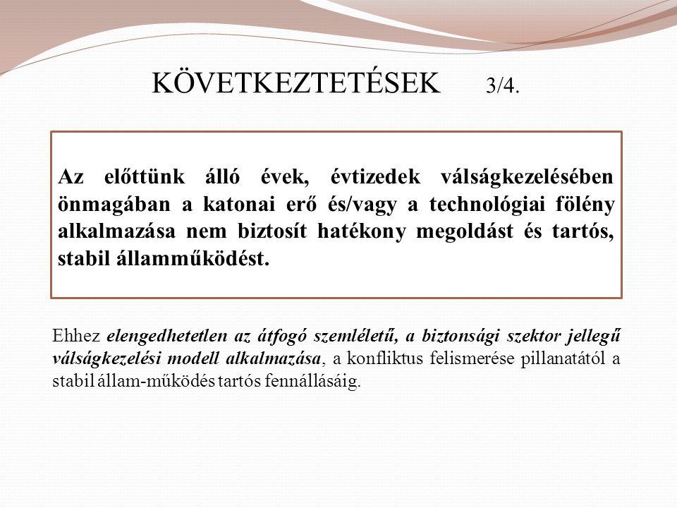 KÖVETKEZTETÉSEK 3/4. Ehhez elengedhetetlen az átfogó szemléletű, a biztonsági szektor jellegű válságkezelési modell alkalmazása, a konfliktus felismer