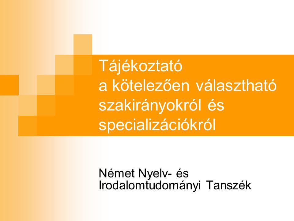 Tájékoztató a kötelezően választható szakirányokról és specializációkról Német Nyelv- és Irodalomtudományi Tanszék