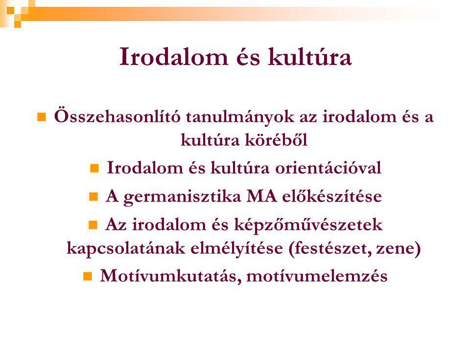 Irodalom és kultúra  Összehasonlító tanulmányok az irodalom és a kultúra köréből  Irodalom és kultúra orientációval  A germanisztika MA előkészítése  Az irodalom és képzőművészetek kapcsolatának elmélyítése (festészet, zene)  Motívumkutatás, motívumelemzés