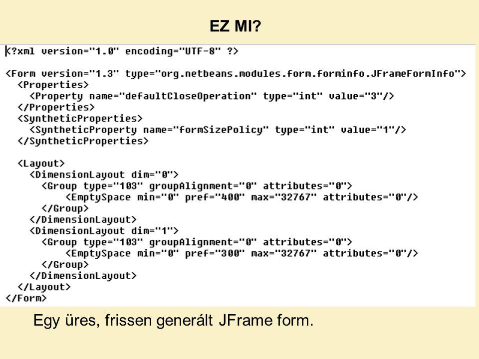 EZ MI? Egy üres, frissen generált JFrame form.