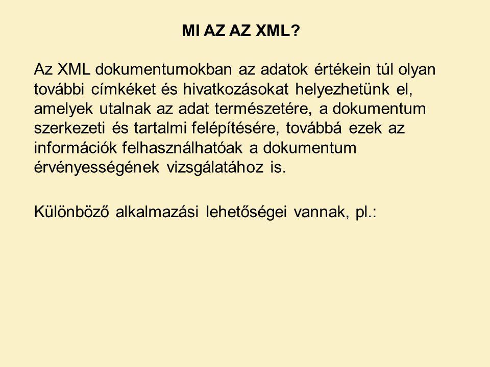 Az XML dokumentumokban az adatok értékein túl olyan további címkéket és hivatkozásokat helyezhetünk el, amelyek utalnak az adat természetére, a dokumentum szerkezeti és tartalmi felépítésére, továbbá ezek az információk felhasználhatóak a dokumentum érvényességének vizsgálatához is.