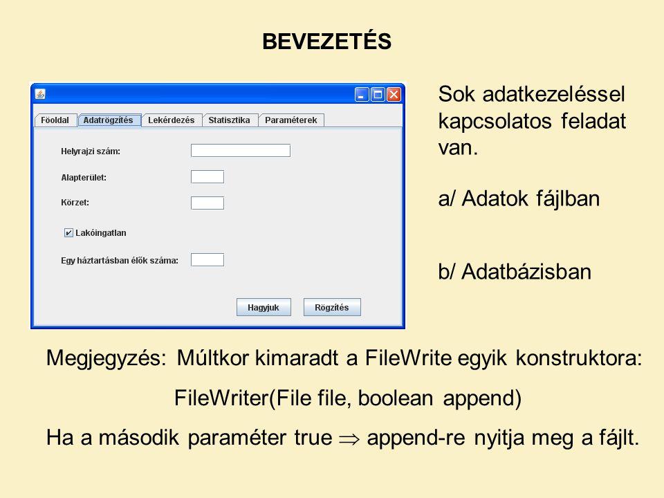 Megjegyzés: Múltkor kimaradt a FileWrite egyik konstruktora: FileWriter(File file, boolean append) Ha a második paraméter true  append-re nyitja meg a fájlt.